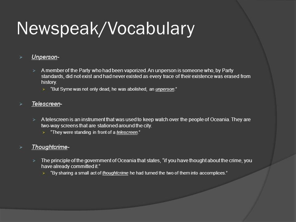 Newspeak/Vocabulary Unperson- Telescreen- Thoughtcrime-