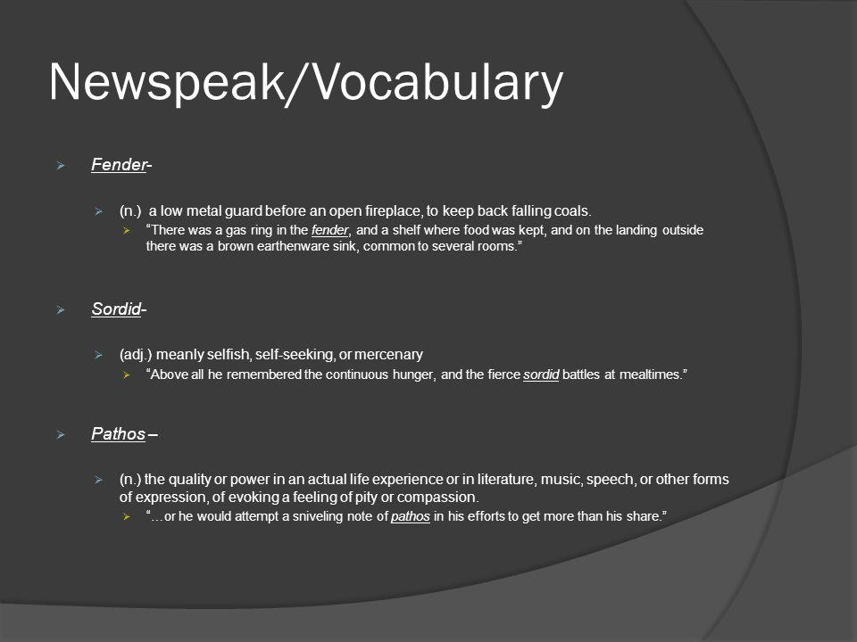 Newspeak/Vocabulary Fender- Sordid- Pathos –