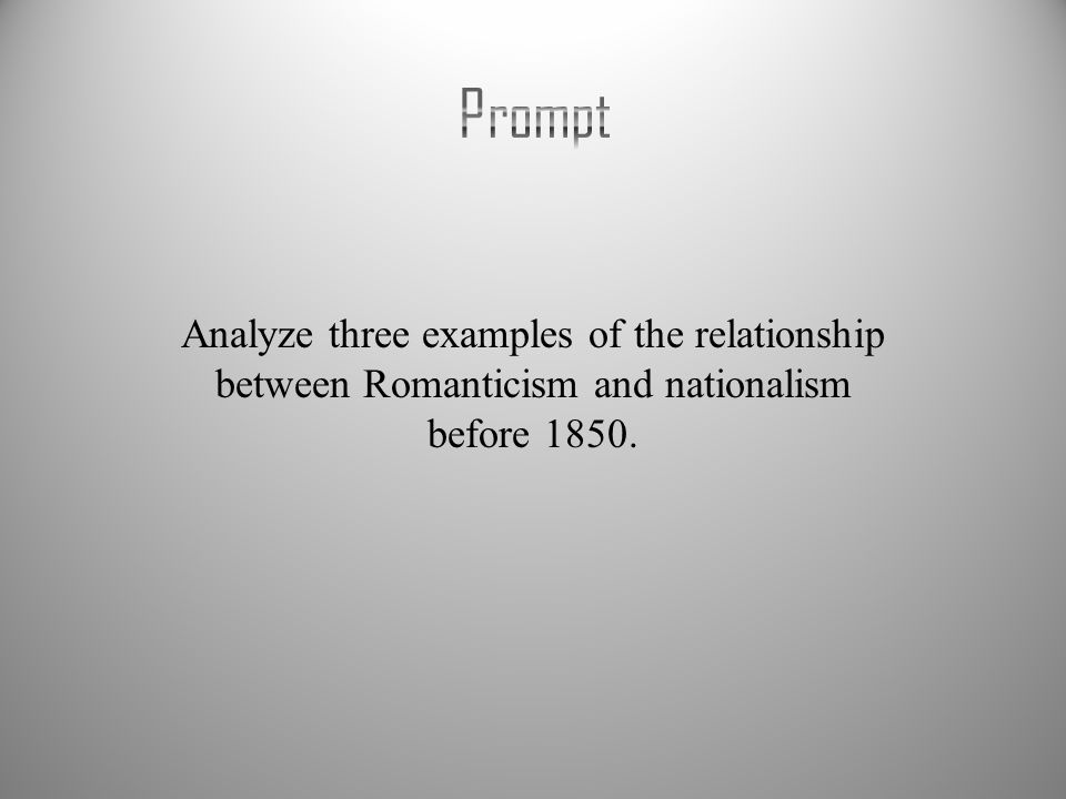Prompt Analyze three examples of the relationship between Romanticism and nationalism before 1850.
