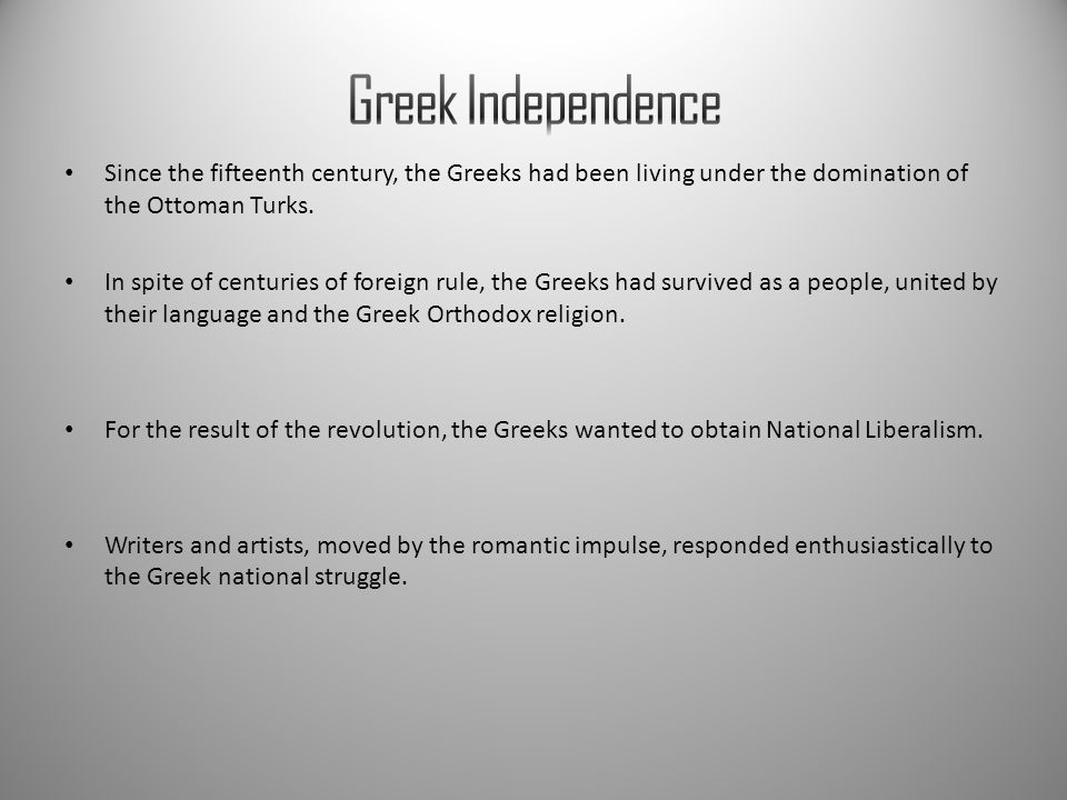 Greek Independence Since the fifteenth century, the Greeks had been living under the domination of the Ottoman Turks.