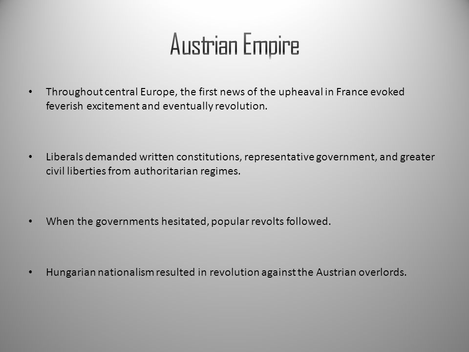 Austrian Empire Throughout central Europe, the first news of the upheaval in France evoked feverish excitement and eventually revolution.