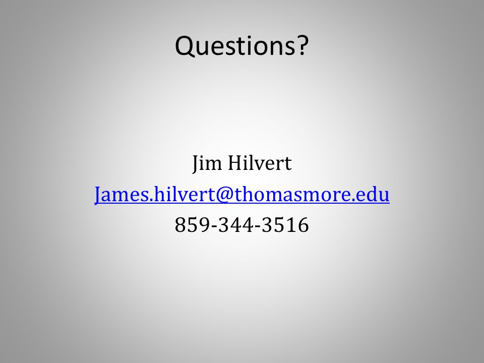 Jim Hilvert James.hilvert@thomasmore.edu 859-344-3516