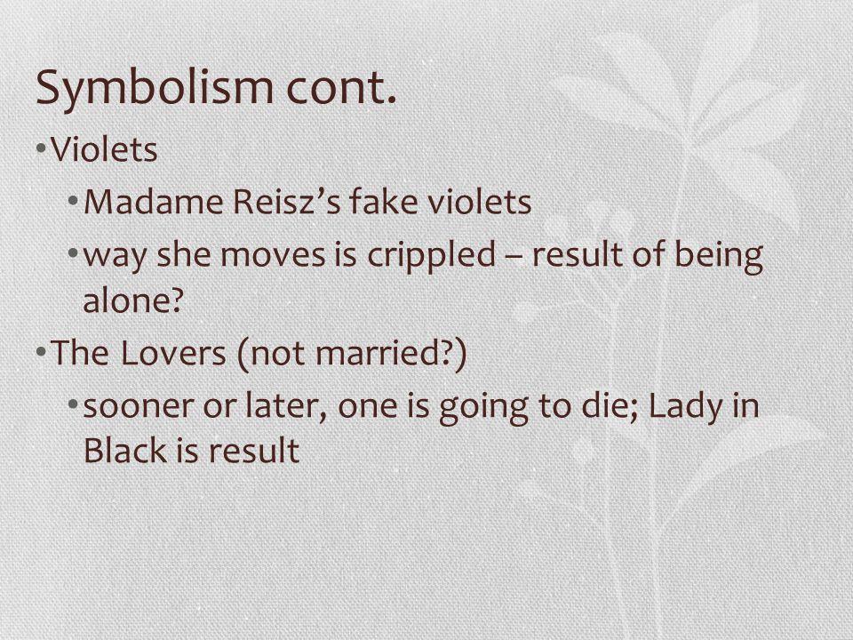 Symbolism cont. Violets Madame Reisz's fake violets