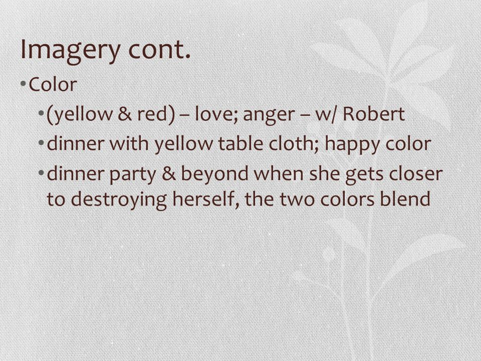 Imagery cont. Color (yellow & red) – love; anger – w/ Robert