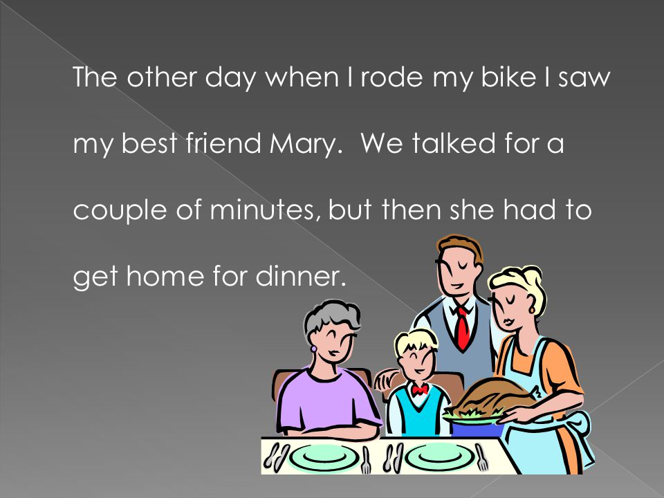 The other day when I rode my bike I saw my best friend Mary