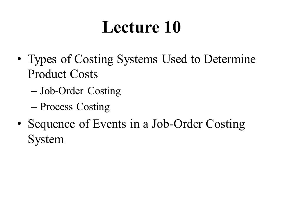 Lecture 10 Types of Costing Systems Used to Determine Product Costs