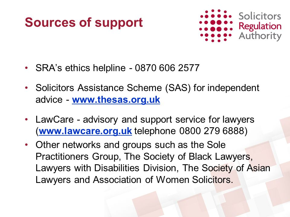 Sources of support SRA's ethics helpline - 0870 606 2577