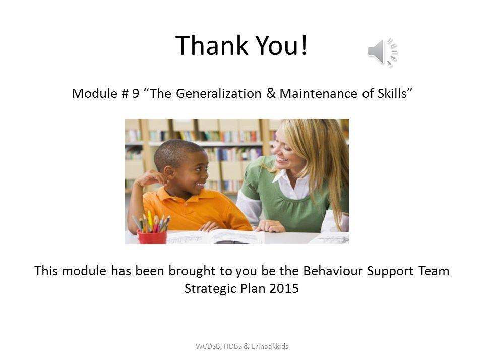 Thank You! Module # 9 The Generalization & Maintenance of Skills