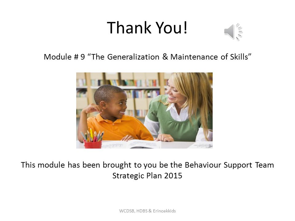 Thank You! Module # 9 The Generalization & Maintenance of Skills