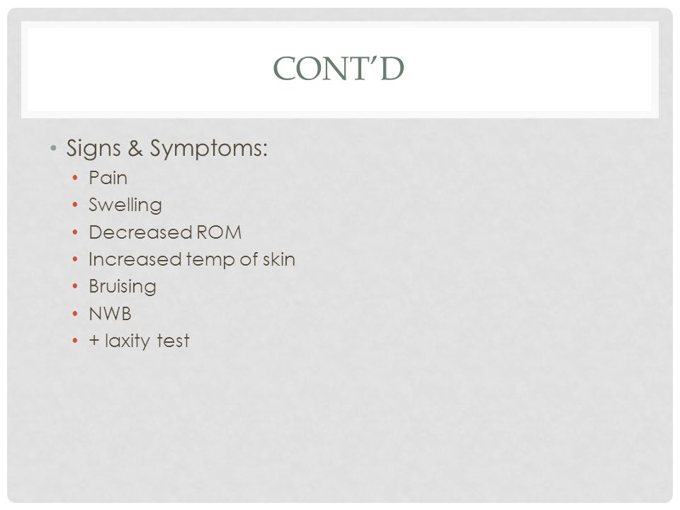 Cont'd Signs & Symptoms: Pain Swelling Decreased ROM