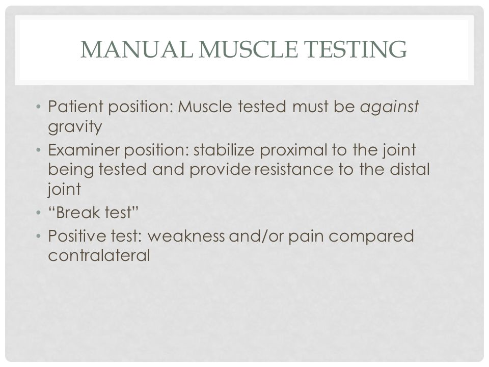 Manual Muscle Testing Patient position: Muscle tested must be against gravity.