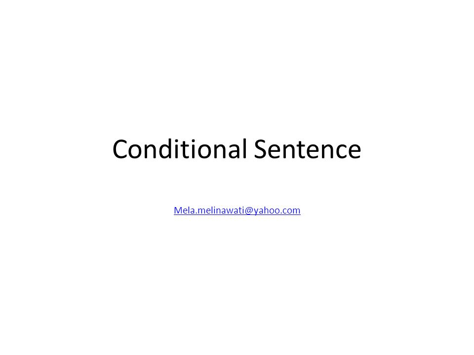Conditional Sentence Mela.melinawati@yahoo.com