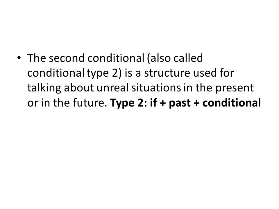 The second conditional (also called conditional type 2) is a structure used for talking about unreal situations in the present or in the future.