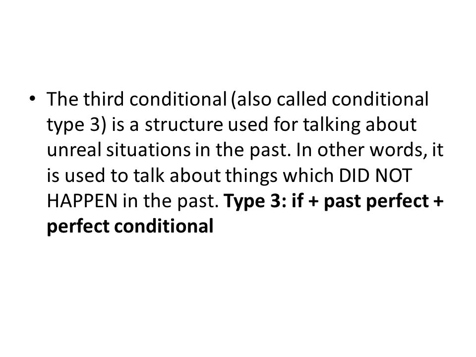 The third conditional (also called conditional type 3) is a structure used for talking about unreal situations in the past.