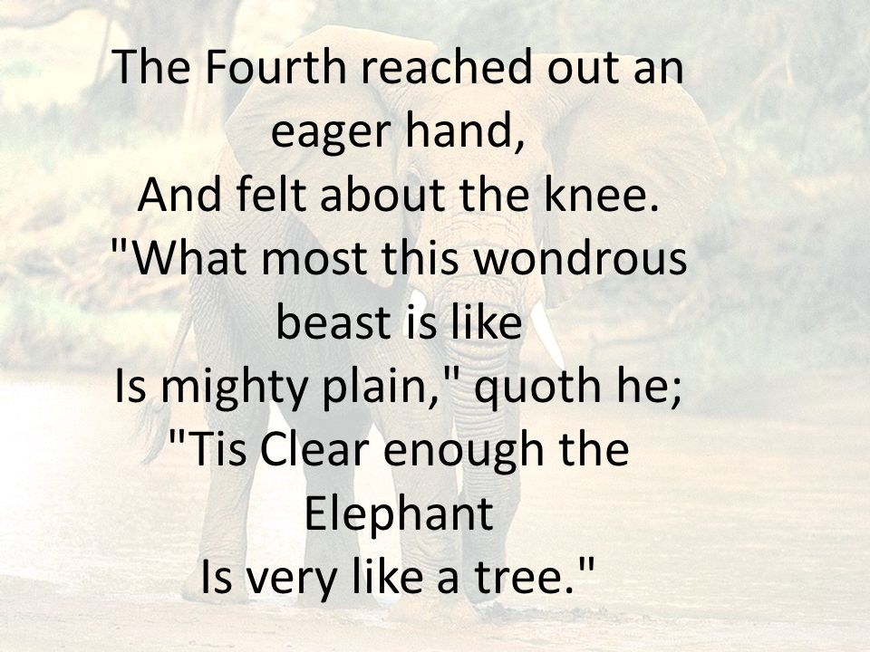 The Fourth reached out an eager hand, And felt about the knee