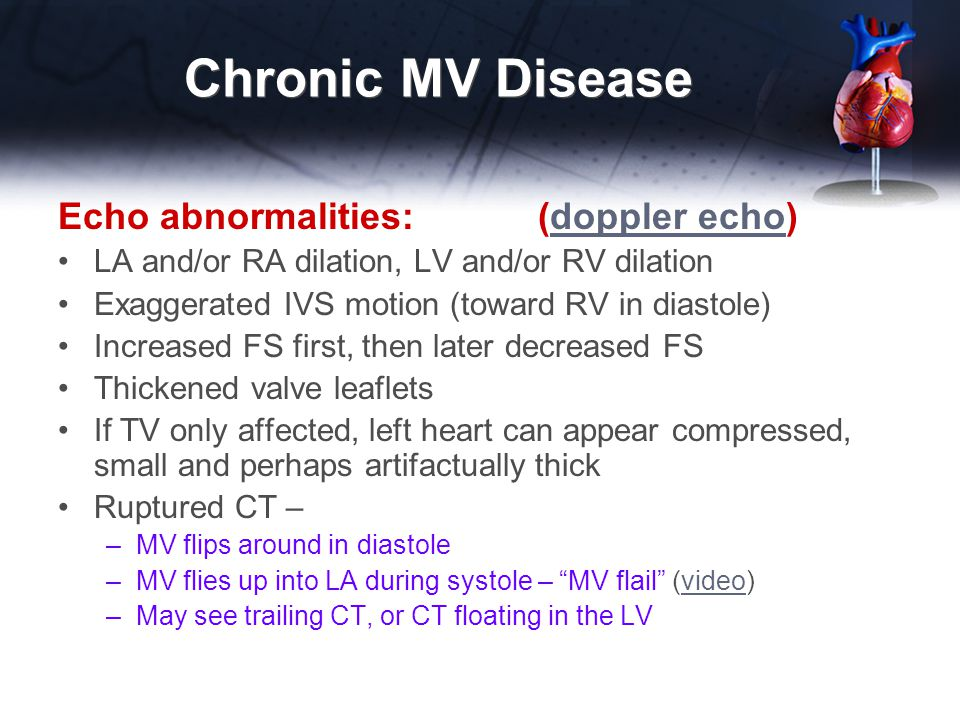 Chronic MV Disease Echo abnormalities: (doppler echo)