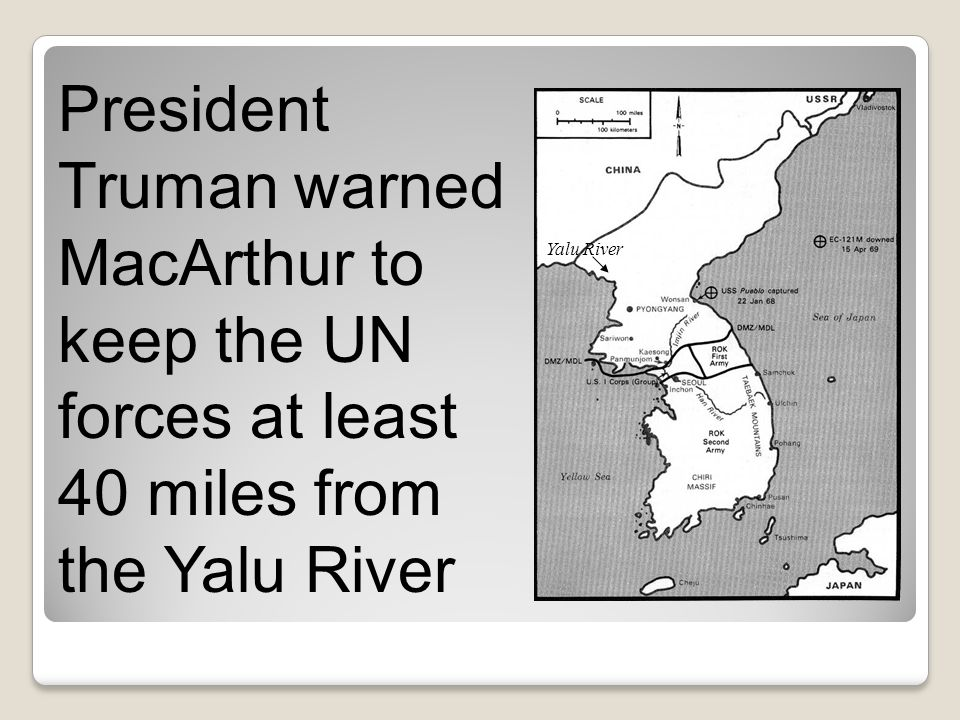 President Truman warned MacArthur to keep the UN forces at least 40 miles from the Yalu River