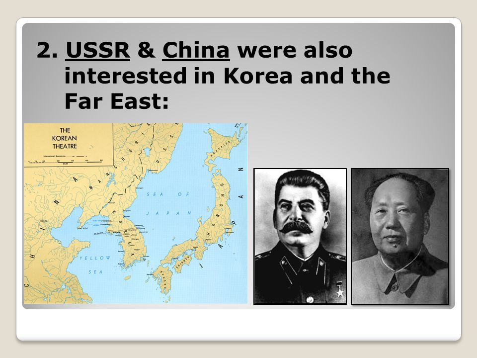 2. USSR & China were also interested in Korea and the Far East: