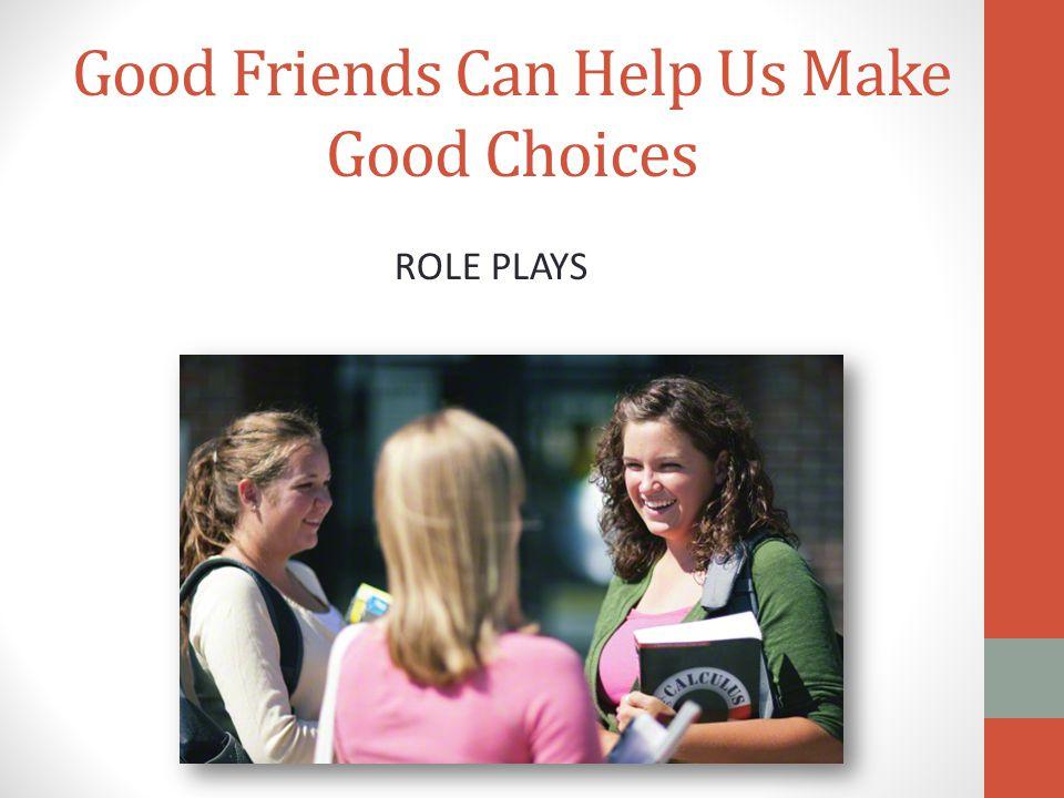Good Friends Can Help Us Make Good Choices