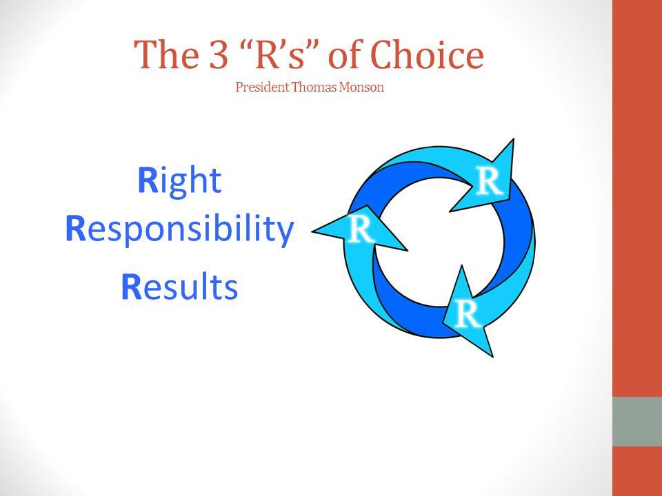 The 3 R's of Choice President Thomas Monson