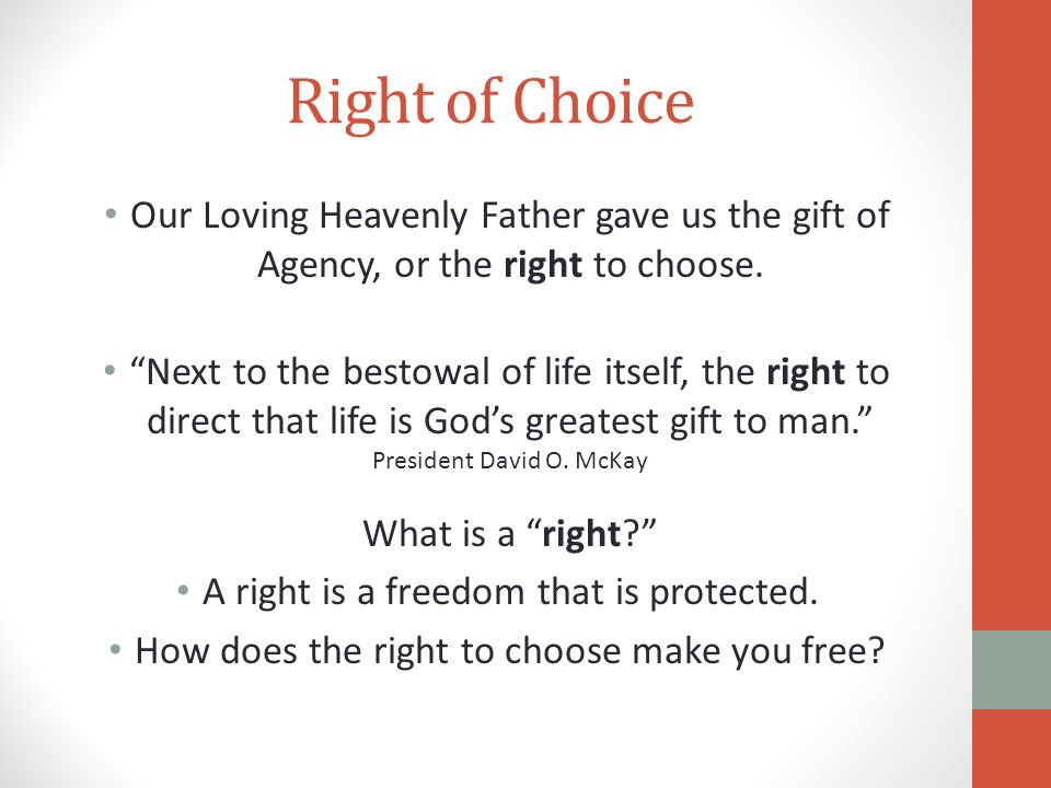 Right of Choice Our Loving Heavenly Father gave us the gift of Agency, or the right to choose.