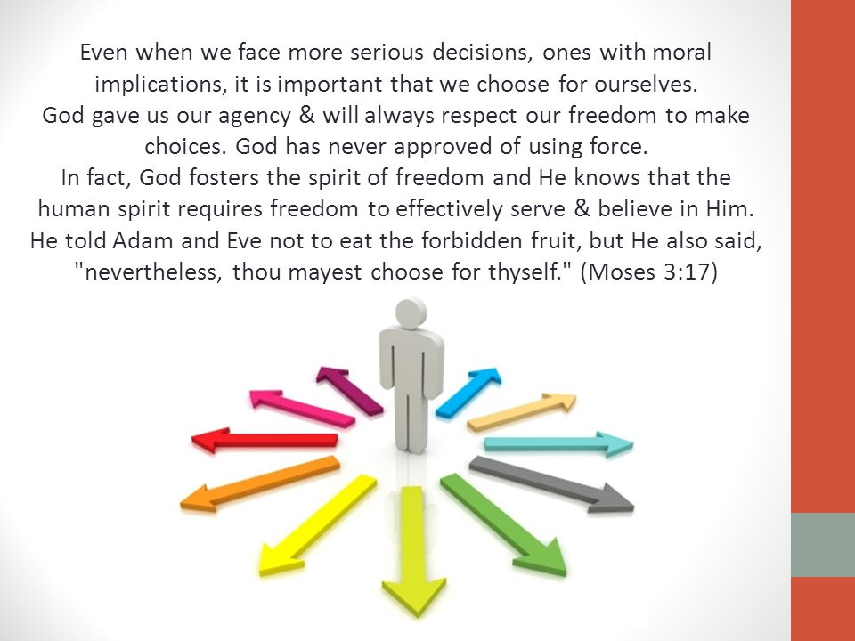 Even when we face more serious decisions, ones with moral implications, it is important that we choose for ourselves.