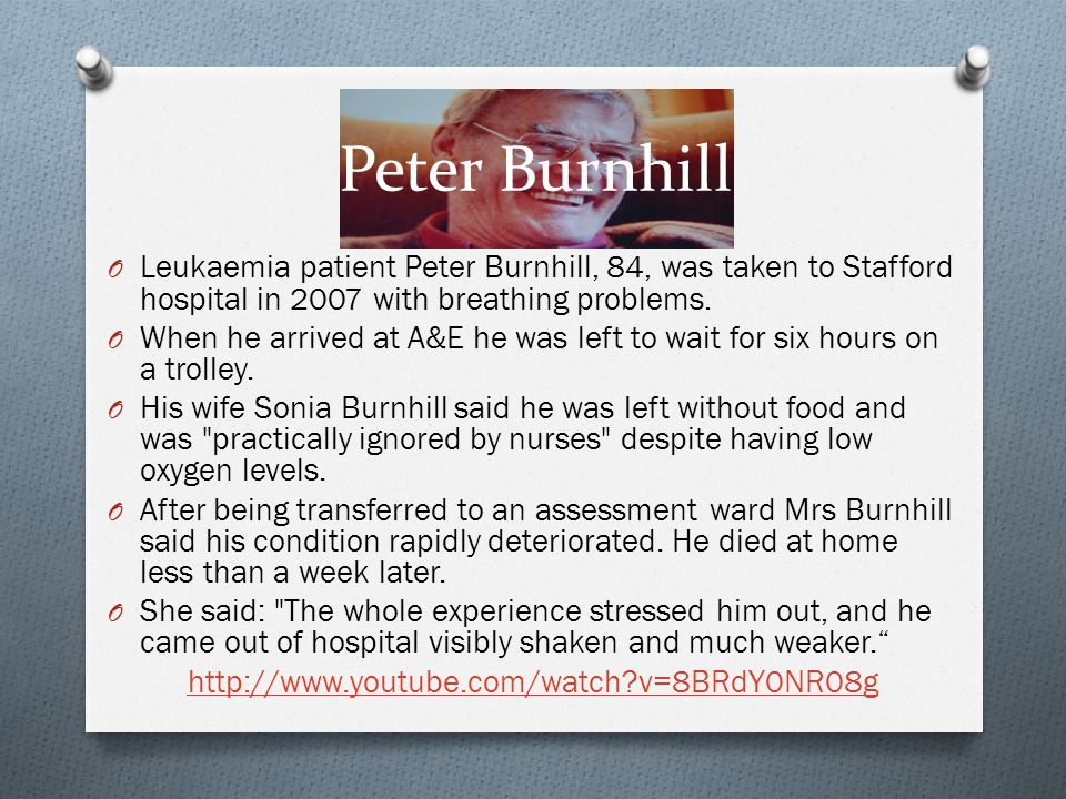 Peter Burnhill Leukaemia patient Peter Burnhill, 84, was taken to Stafford hospital in 2007 with breathing problems.