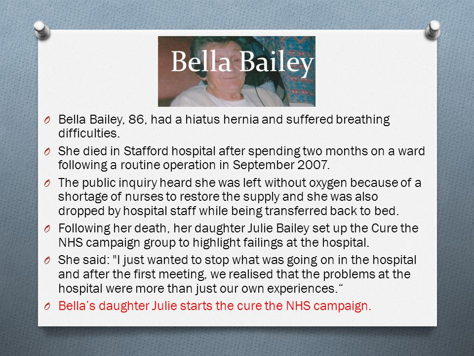 Bella Bailey Bella Bailey, 86, had a hiatus hernia and suffered breathing difficulties.