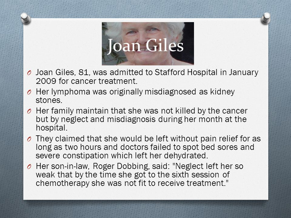 Joan Giles Joan Giles, 81, was admitted to Stafford Hospital in January 2009 for cancer treatment.