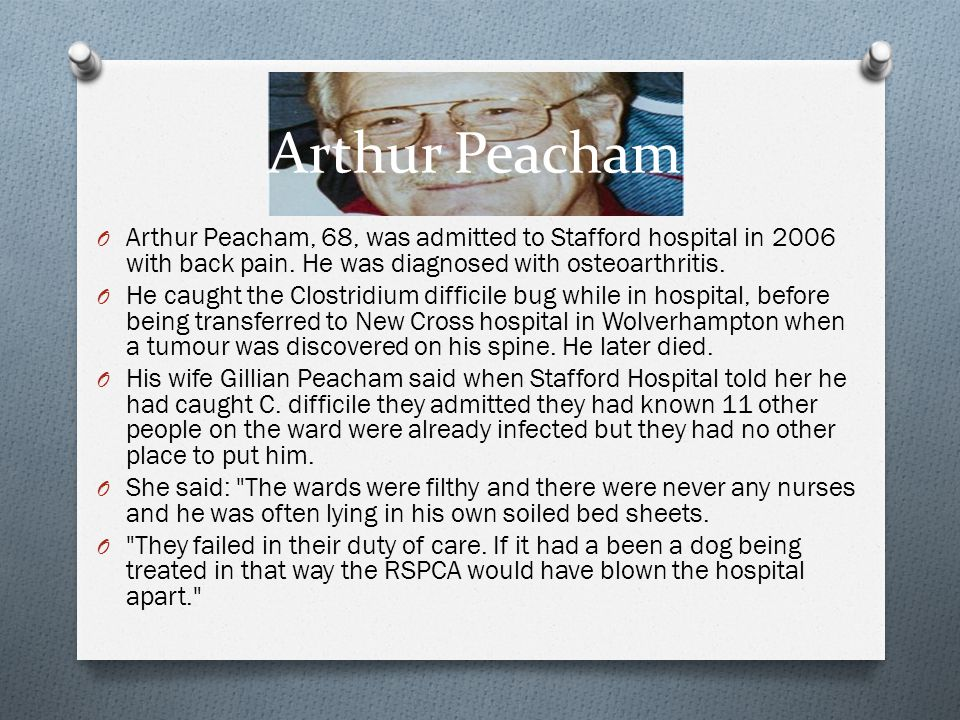 Arthur Peacham Arthur Peacham, 68, was admitted to Stafford hospital in 2006 with back pain. He was diagnosed with osteoarthritis.