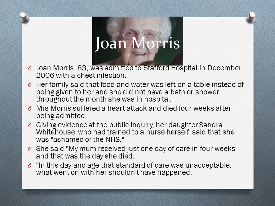 Joan Morris Joan Morris, 83, was admitted to Stafford Hospital in December 2006 with a chest infection.