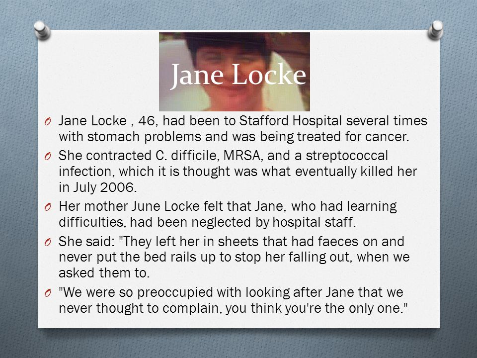 Jane Locke Jane Locke , 46, had been to Stafford Hospital several times with stomach problems and was being treated for cancer.