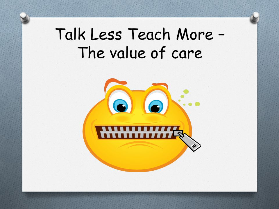 Talk Less Teach More – The value of care