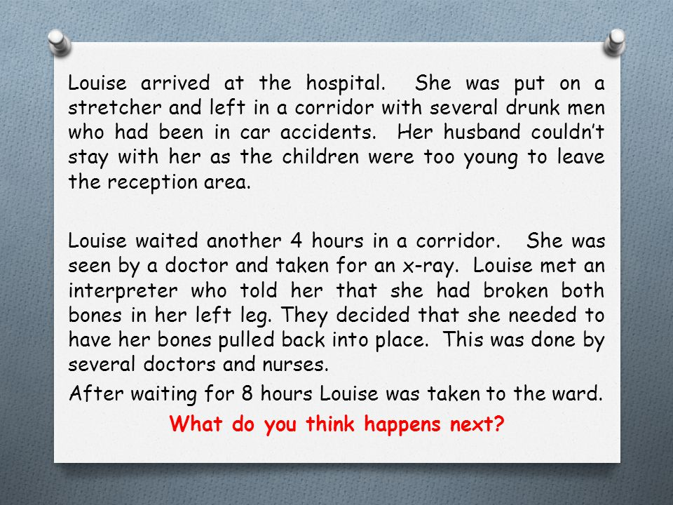 Louise arrived at the hospital