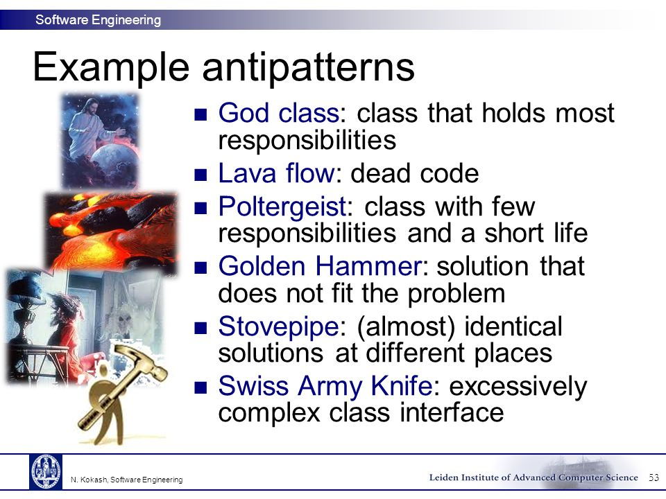 Example antipatterns God class: class that holds most responsibilities