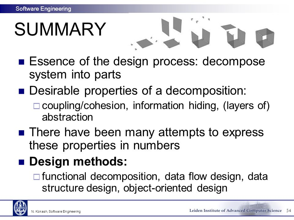 SUMMARY Essence of the design process: decompose system into parts