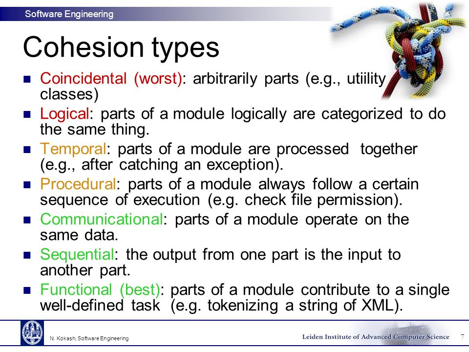 Cohesion types Coincidental (worst): arbitrarily parts (e.g., utiility classes)