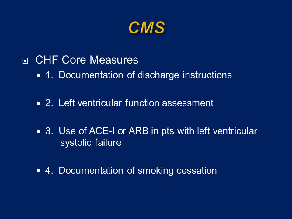 CMS CHF Core Measures 1. Documentation of discharge instructions