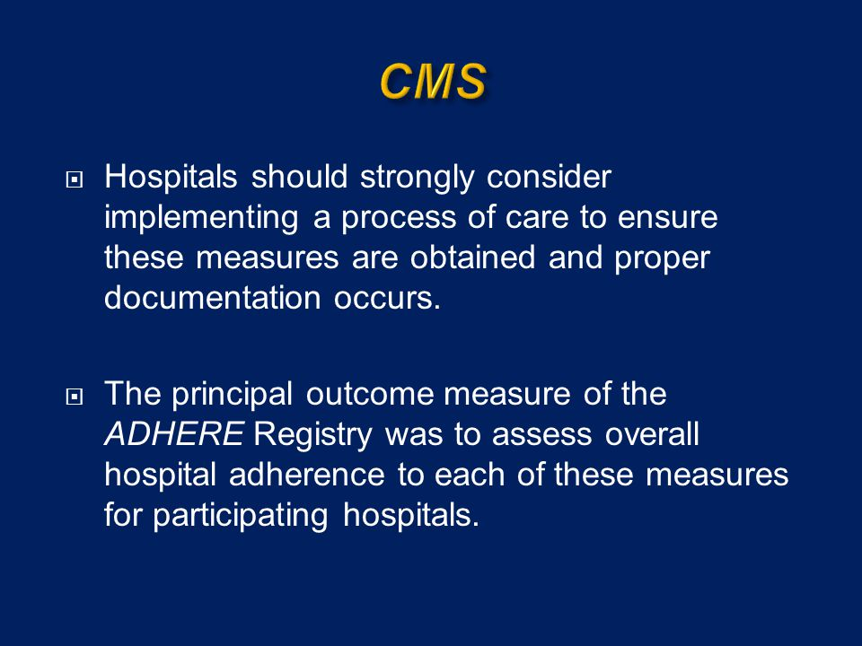 CMS Hospitals should strongly consider implementing a process of care to ensure these measures are obtained and proper documentation occurs.
