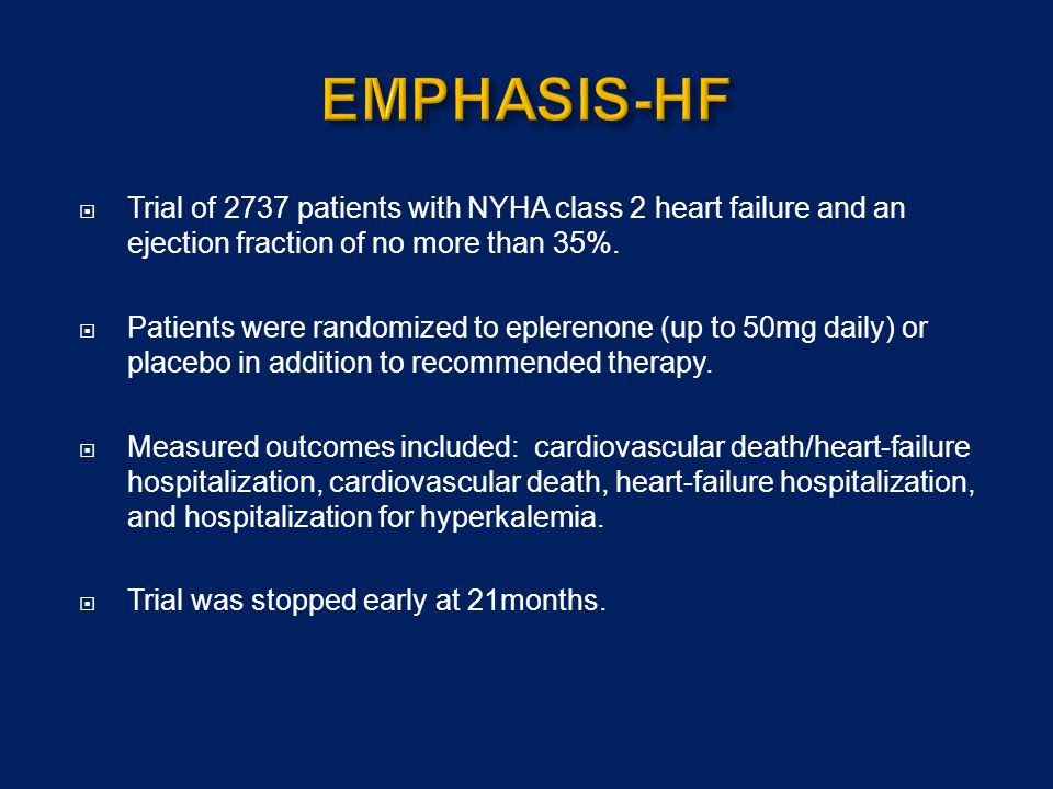 EMPHASIS-HF Trial of 2737 patients with NYHA class 2 heart failure and an ejection fraction of no more than 35%.