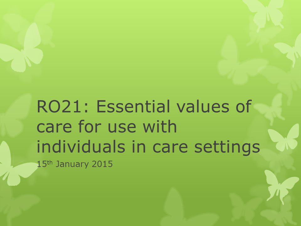RO21: Essential values of care for use with individuals in care settings