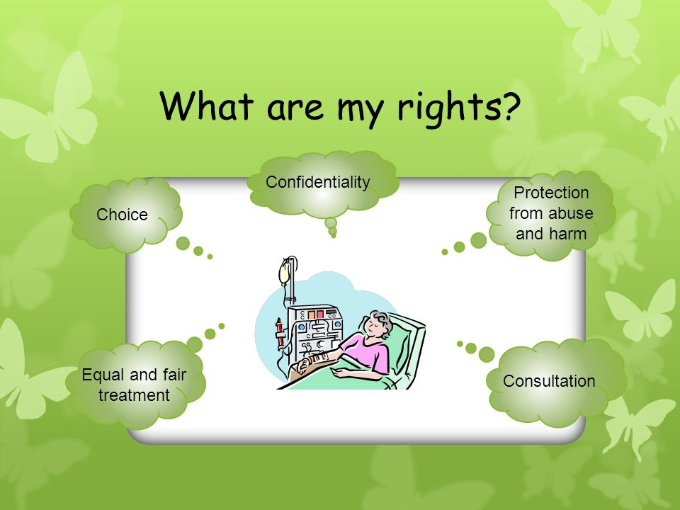 What are my rights Confidentiality Protection from abuse and harm