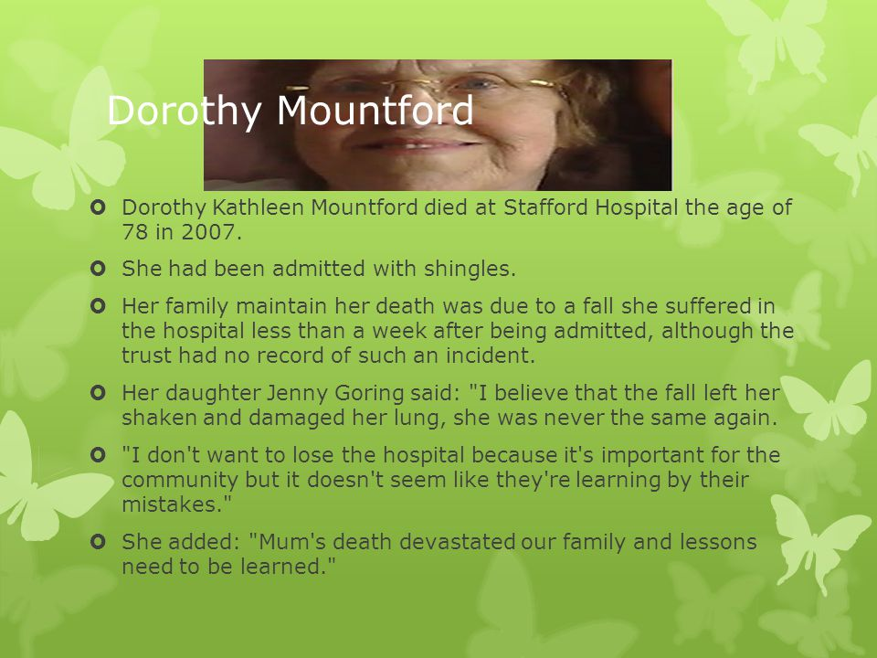 Dorothy Mountford Dorothy Kathleen Mountford died at Stafford Hospital the age of 78 in 2007. She had been admitted with shingles.