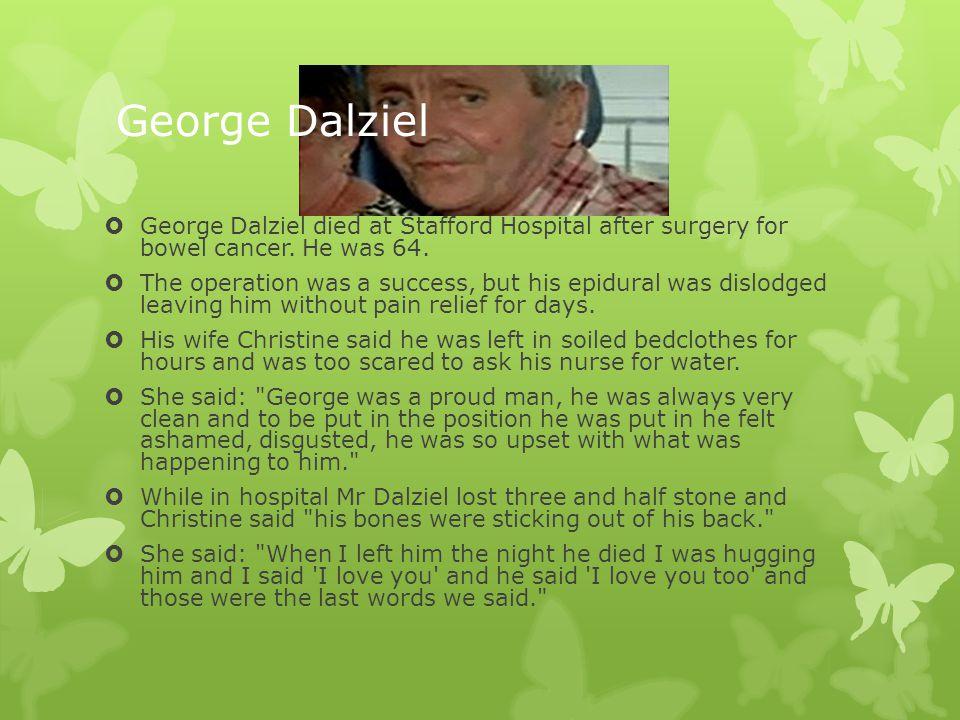 George Dalziel George Dalziel died at Stafford Hospital after surgery for bowel cancer. He was 64.