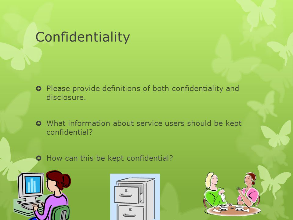 Confidentiality Please provide definitions of both confidentiality and disclosure.