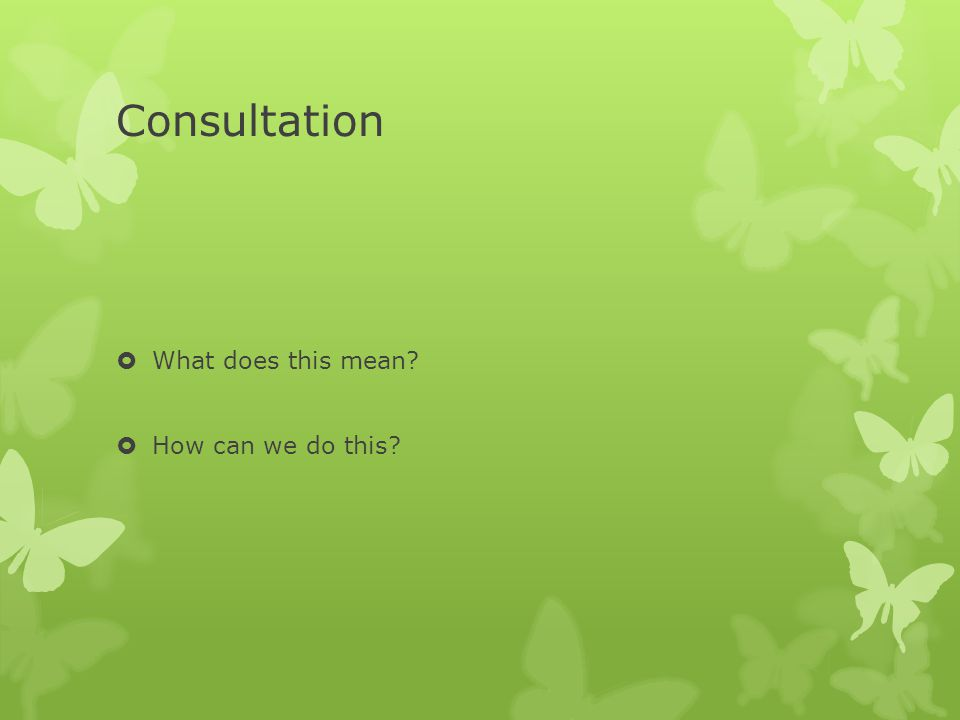 Consultation What does this mean How can we do this