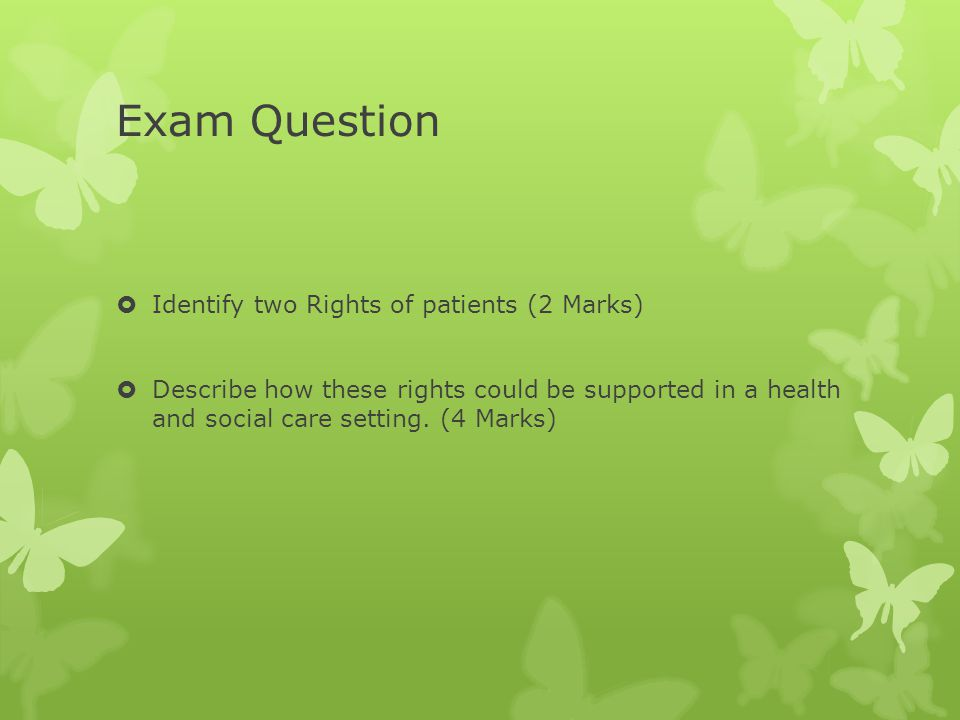 Exam Question Identify two Rights of patients (2 Marks)