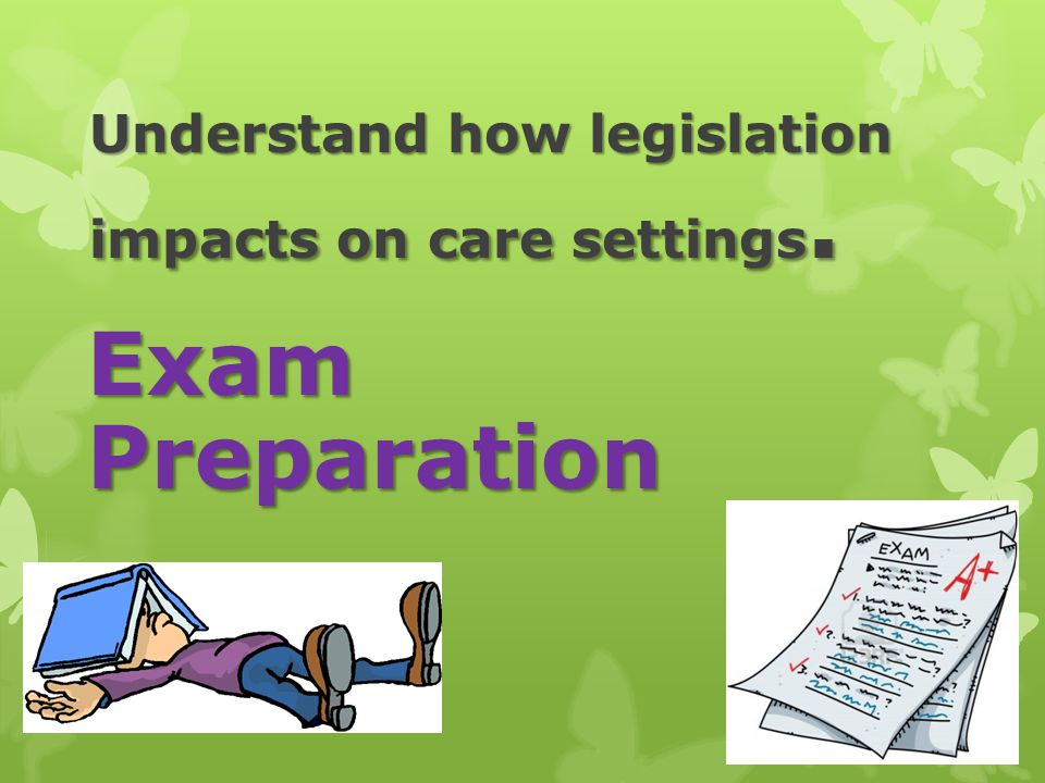 Understand how legislation impacts on care settings.