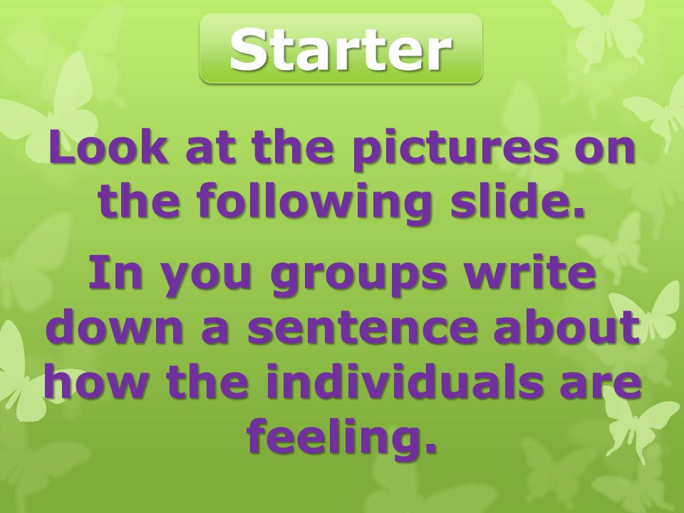 Starter Look at the pictures on the following slide.