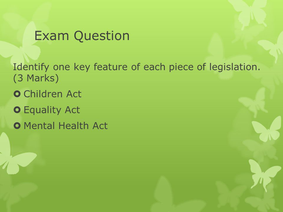 Exam Question Identify one key feature of each piece of legislation. (3 Marks) Children Act. Equality Act.